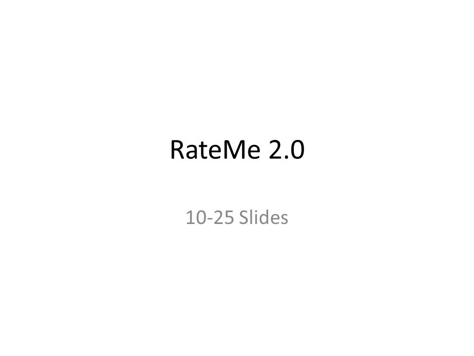 RateMe 2.0 10-25 Slides