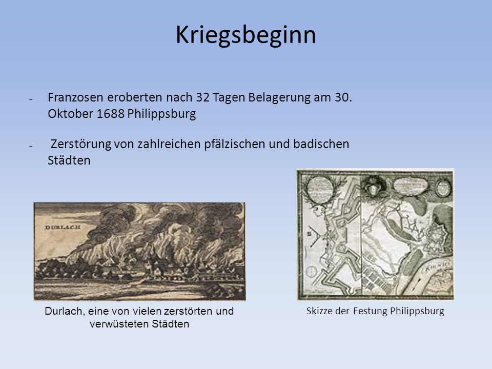 Kriegsbeginn Franzosen eroberten nach 32 Tagen Belagerung am 30. Oktober 1688 Philippsburg.