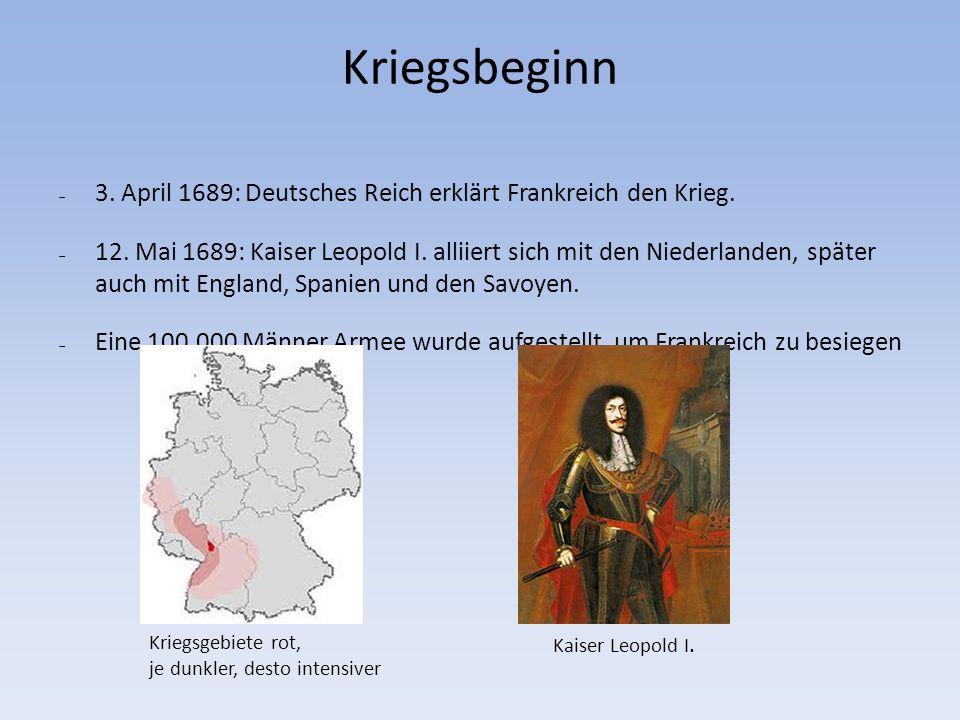 Kriegsbeginn 3. April 1689: Deutsches Reich erklärt Frankreich den Krieg.