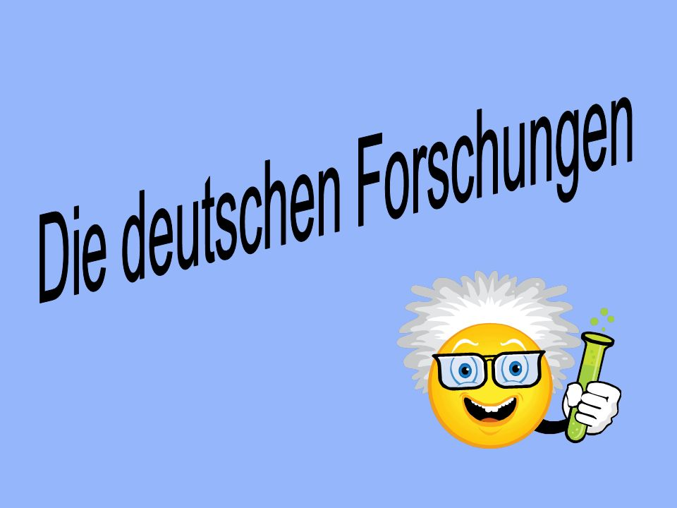 Die deutschen Forschungen