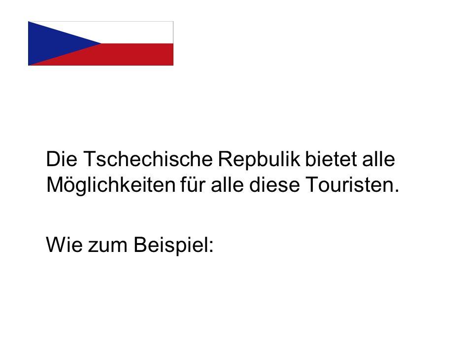 Die Tschechische Repbulik bietet alle Möglichkeiten für alle diese Touristen.