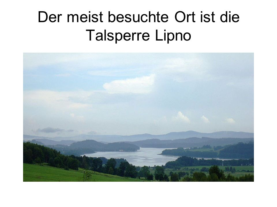 Der meist besuchte Ort ist die Talsperre Lipno