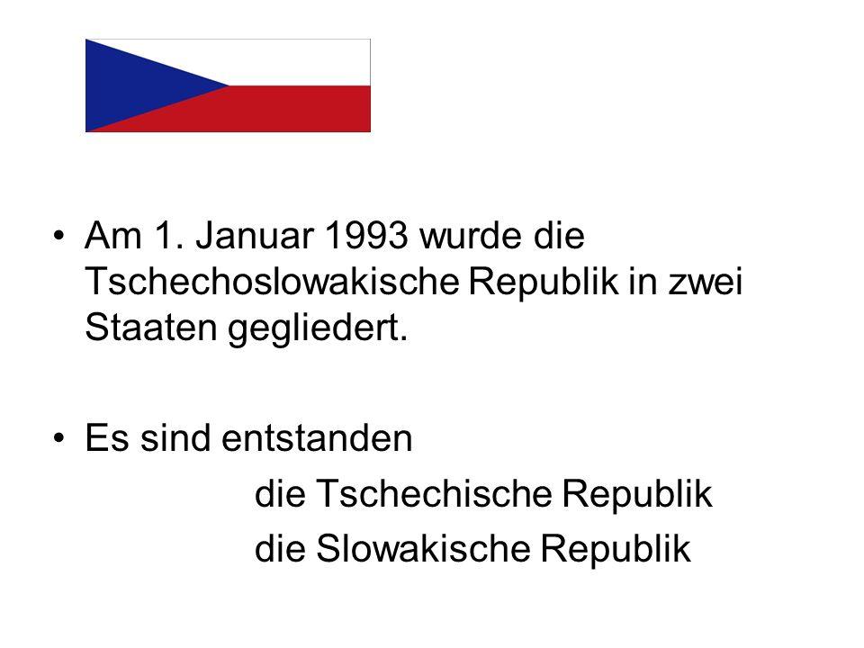 Am 1. Januar 1993 wurde die Tschechoslowakische Republik in zwei Staaten gegliedert.