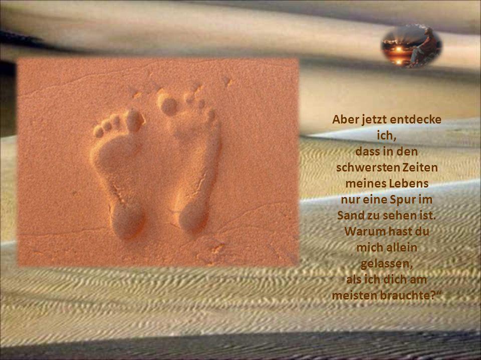 Aber jetzt entdecke ich, dass in den schwersten Zeiten meines Lebens nur eine Spur im Sand zu sehen ist.