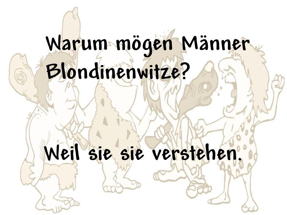 Warum mögen Männer Blondinenwitze Weil sie sie verstehen.