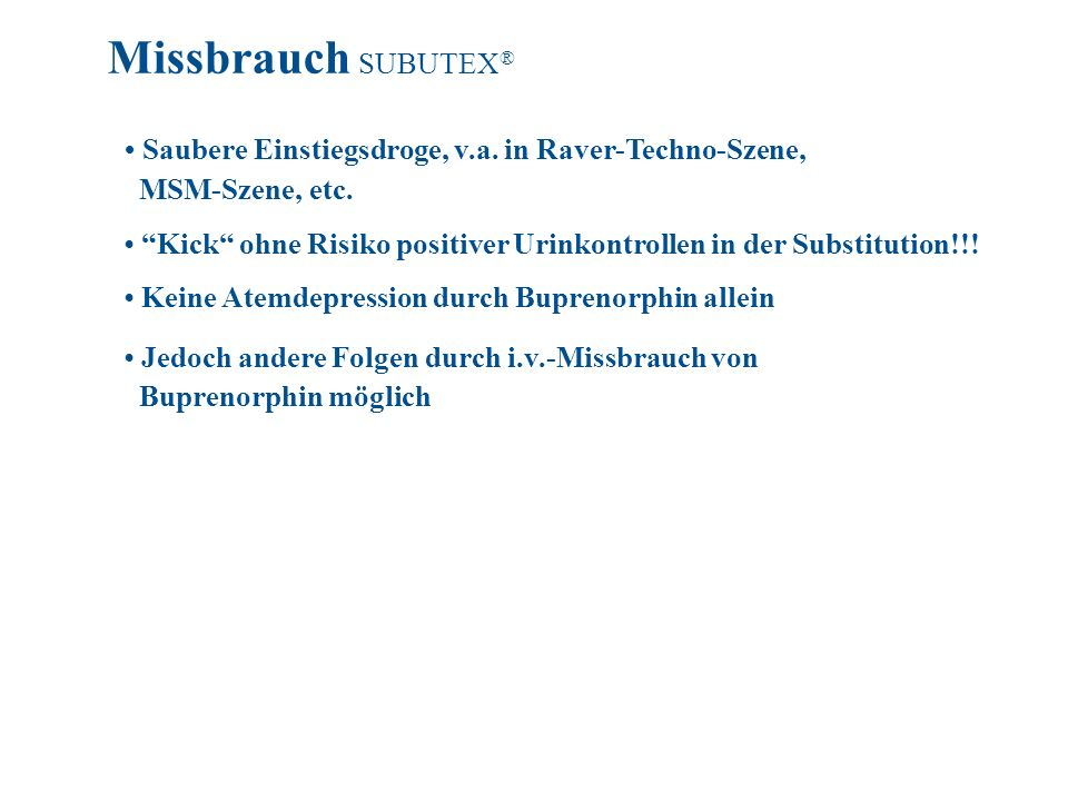 Missbrauch SUBUTEX® • Saubere Einstiegsdroge, v.a. in Raver-Techno-Szene, MSM-Szene, etc.