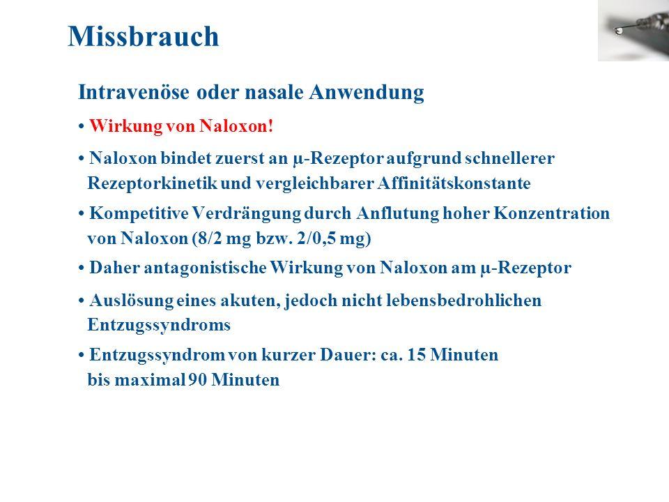 Missbrauch Intravenöse oder nasale Anwendung • Wirkung von Naloxon!
