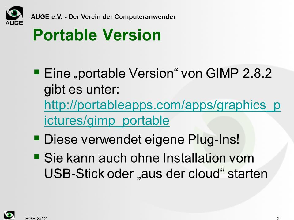 "Portable Version Eine ""portable Version von GIMP 2.8.2 gibt es unter: http://portableapps.com/apps/graphics_pictures/gimp_portable."