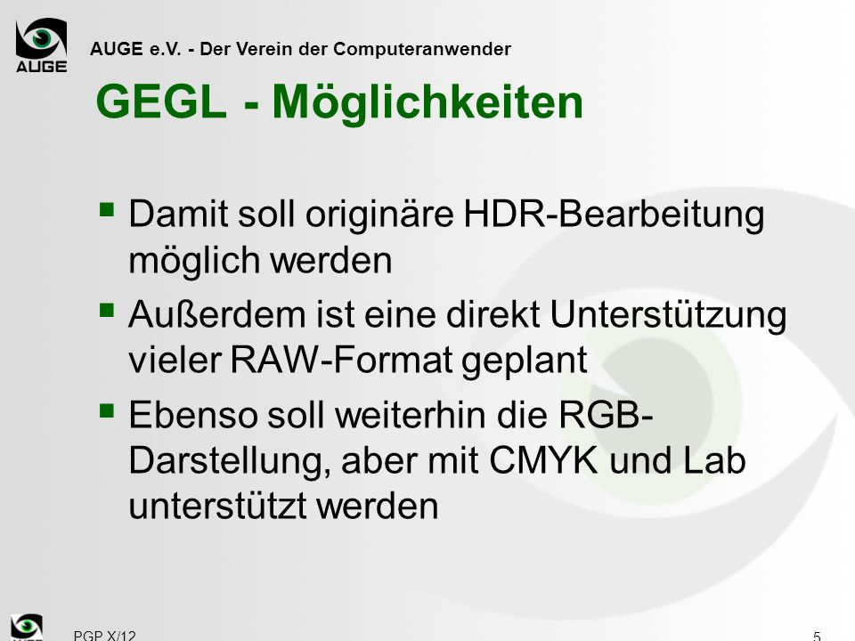 GEGL - Möglichkeiten Damit soll originäre HDR-Bearbeitung möglich werden. Außerdem ist eine direkt Unterstützung vieler RAW-Format geplant.