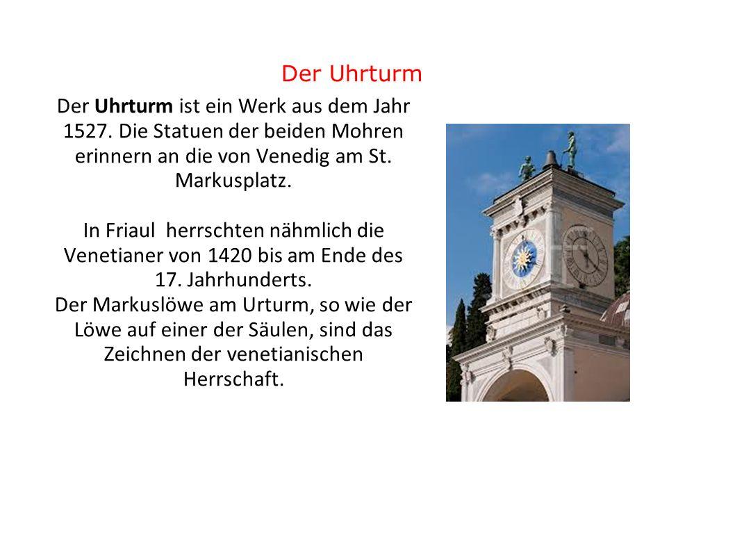 Der Uhrturm Der Uhrturm ist ein Werk aus dem Jahr 1527. Die Statuen der beiden Mohren erinnern an die von Venedig am St. Markusplatz.
