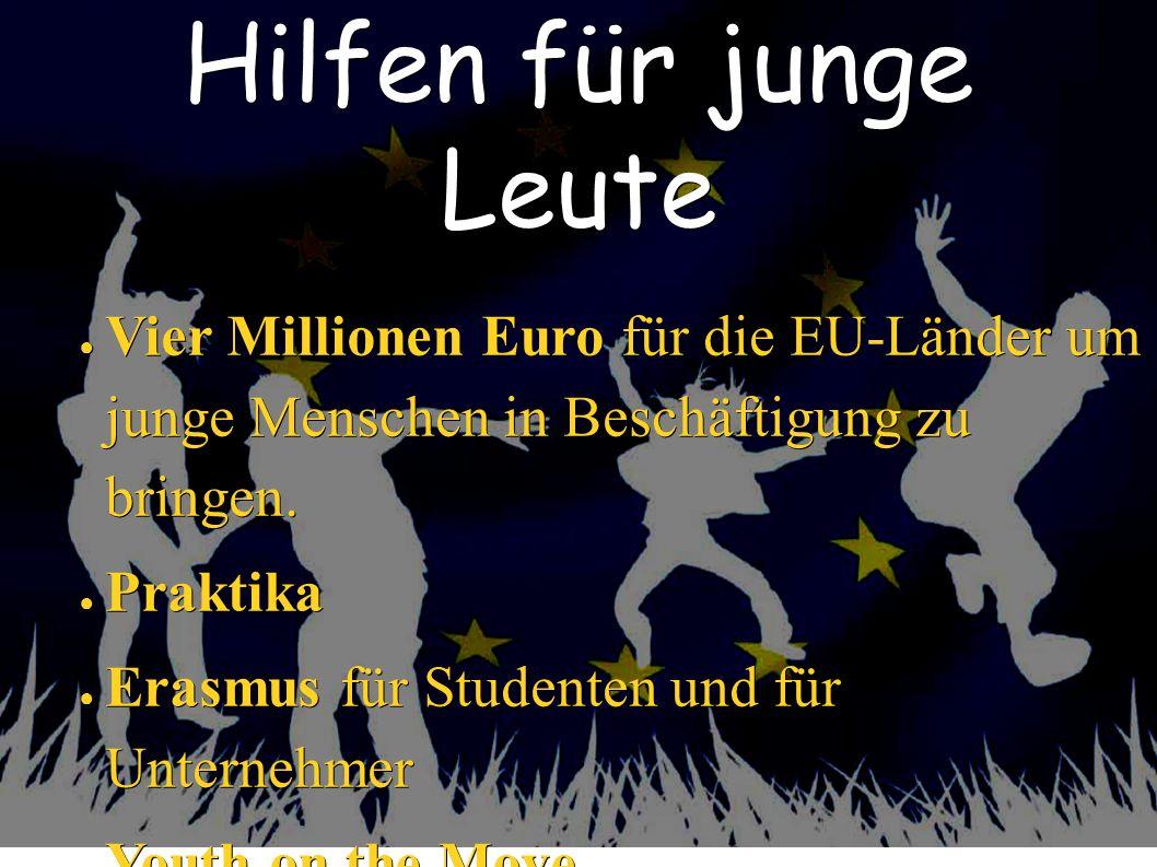 Hilfen für junge Leute Vier Millionen Euro für die EU-Länder um junge Menschen in Beschäftigung zu bringen.