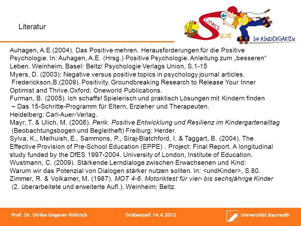 Literatur Auhagen, A.E.(2004). Das Positive mehren. Herausforderungen für die Positive.