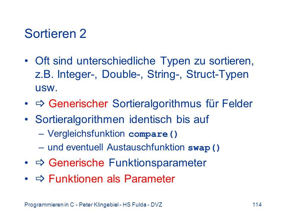Sortieren 2 Oft sind unterschiedliche Typen zu sortieren, z.B. Integer-, Double-, String-, Struct-Typen usw.