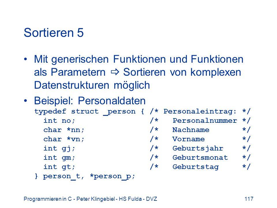 Sortieren 5 Mit generischen Funktionen und Funktionen als Parametern  Sortieren von komplexen Datenstrukturen möglich.