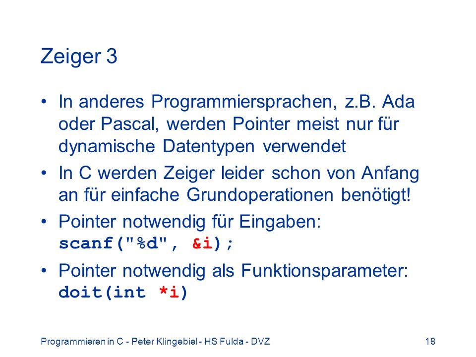 Zeiger 3 In anderes Programmiersprachen, z.B. Ada oder Pascal, werden Pointer meist nur für dynamische Datentypen verwendet.