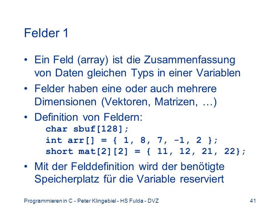 Felder 1 Ein Feld (array) ist die Zusammenfassung von Daten gleichen Typs in einer Variablen.