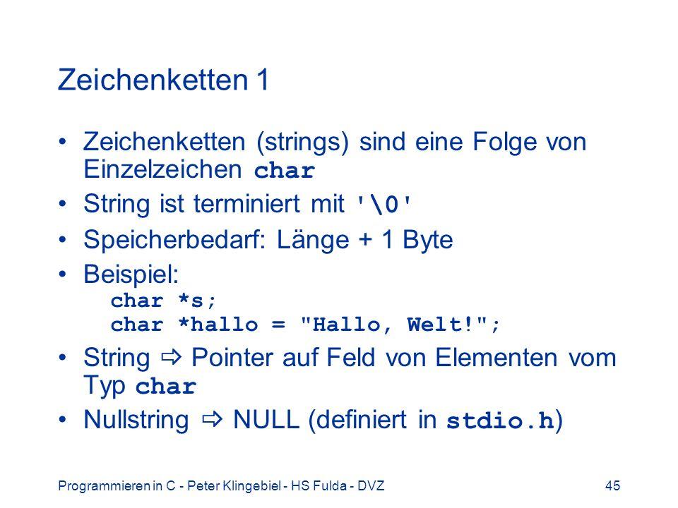Zeichenketten 1 Zeichenketten (strings) sind eine Folge von Einzelzeichen char. String ist terminiert mit \0