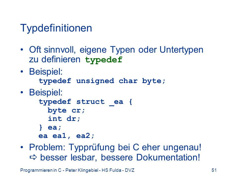 Typdefinitionen Oft sinnvoll, eigene Typen oder Untertypen zu definieren typedef. Beispiel: typedef unsigned char byte;