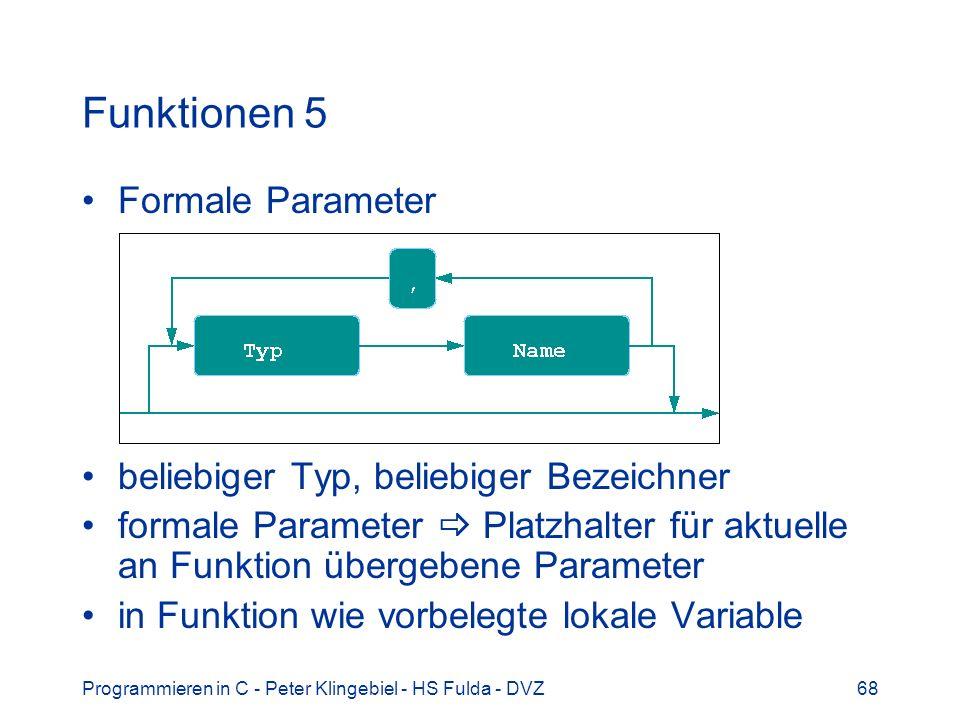 Funktionen 5 Formale Parameter beliebiger Typ, beliebiger Bezeichner