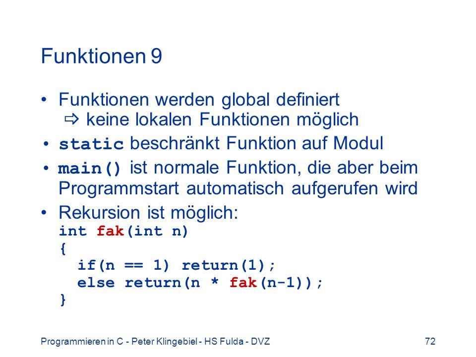 Funktionen 9 Funktionen werden global definiert  keine lokalen Funktionen möglich. static beschränkt Funktion auf Modul.