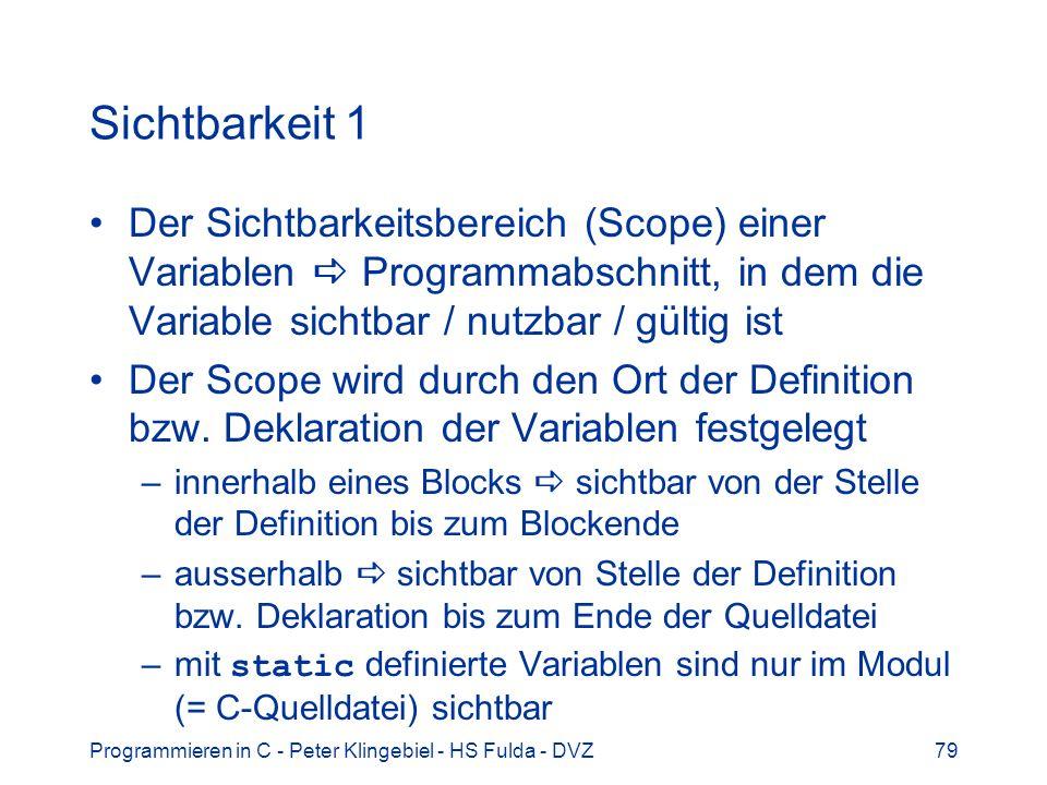 Sichtbarkeit 1 Der Sichtbarkeitsbereich (Scope) einer Variablen  Programmabschnitt, in dem die Variable sichtbar / nutzbar / gültig ist.
