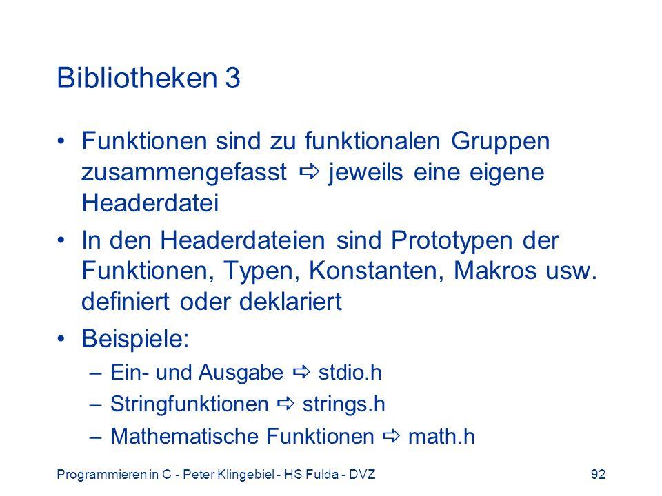 Bibliotheken 3 Funktionen sind zu funktionalen Gruppen zusammengefasst  jeweils eine eigene Headerdatei.