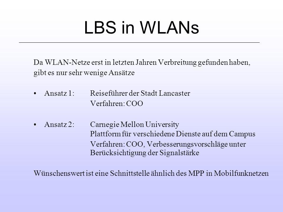 LBS in WLANs Da WLAN-Netze erst in letzten Jahren Verbreitung gefunden haben, gibt es nur sehr wenige Ansätze.