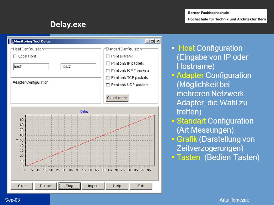 Delay.exe Host Configuration (Eingabe von IP oder Hostname) Adapter Configuration (Möglichkeit bei mehreren Netzwerk Adapter, die Wahl zu treffen)