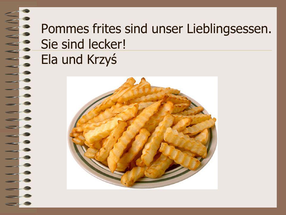 Pommes frites sind unser Lieblingsessen. Sie sind lecker! Ela und Krzyś