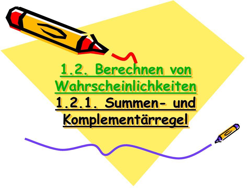 1. 2. Berechnen von Wahrscheinlichkeiten 1. 2. 1