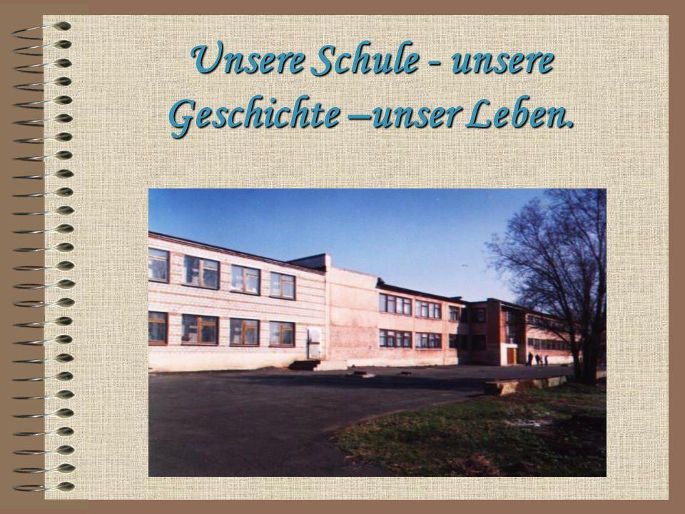 Unsere Schule - unsere Geschichte –unser Leben.