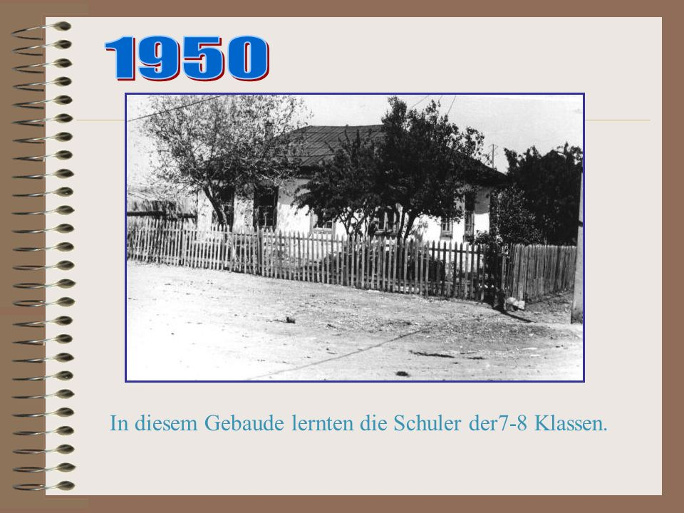 1950 In diesem Gebaude lernten die Schuler der7-8 Klassen.