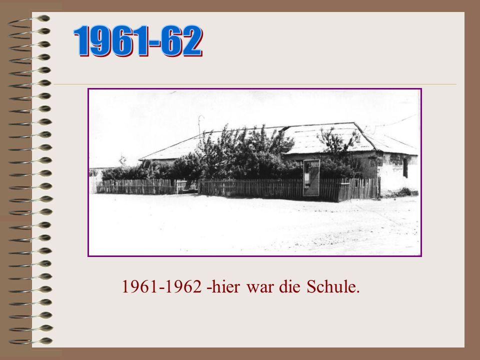 1961-62 1961-1962 -hier war die Schule.