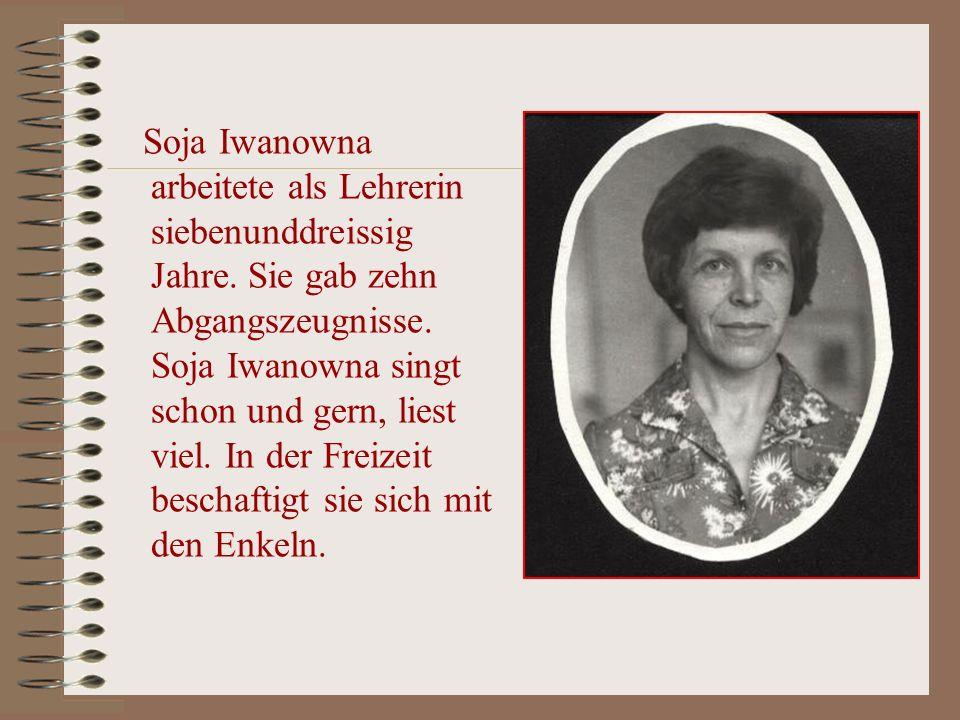 Soja Iwanowna arbeitete als Lehrerin siebenunddreissig Jahre