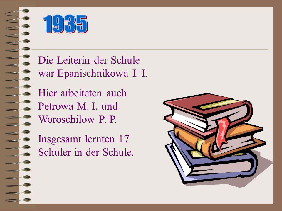 1935 Die Leiterin der Schule war Epanischnikowa I. I.
