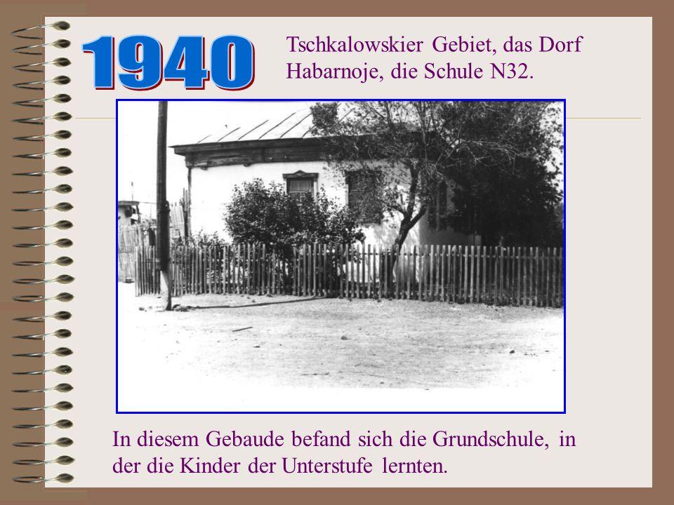 1940 Tschkalowskier Gebiet, das Dorf Habarnoje, die Schule N32.