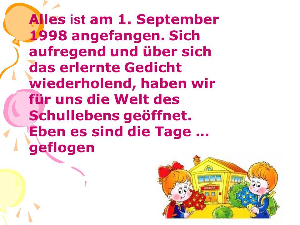 Alles ist am 1. September 1998 angefangen