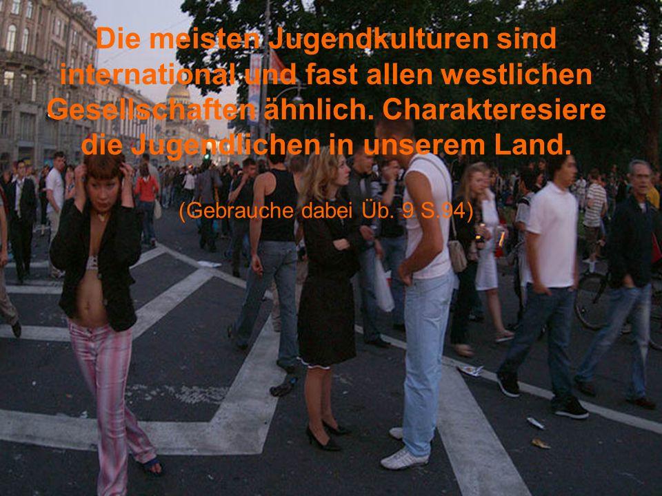Die meisten Jugendkulturen sind international und fast allen westlichen Gesellschaften ähnlich.