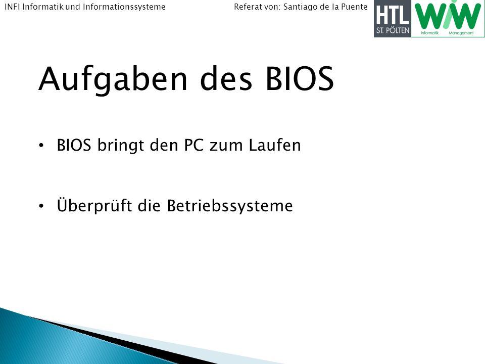 Aufgaben des BIOS BIOS bringt den PC zum Laufen