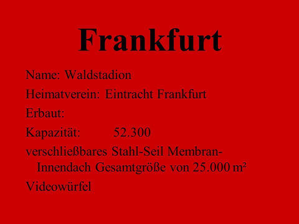 Frankfurt Name: Waldstadion Heimatverein: Eintracht Frankfurt Erbaut:
