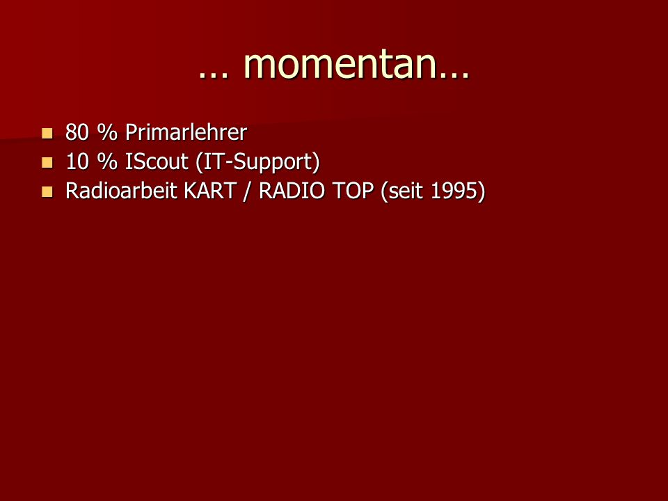 … momentan… 80 % Primarlehrer 10 % IScout (IT-Support)