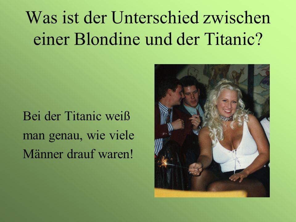 Was ist der Unterschied zwischen einer Blondine und der Titanic
