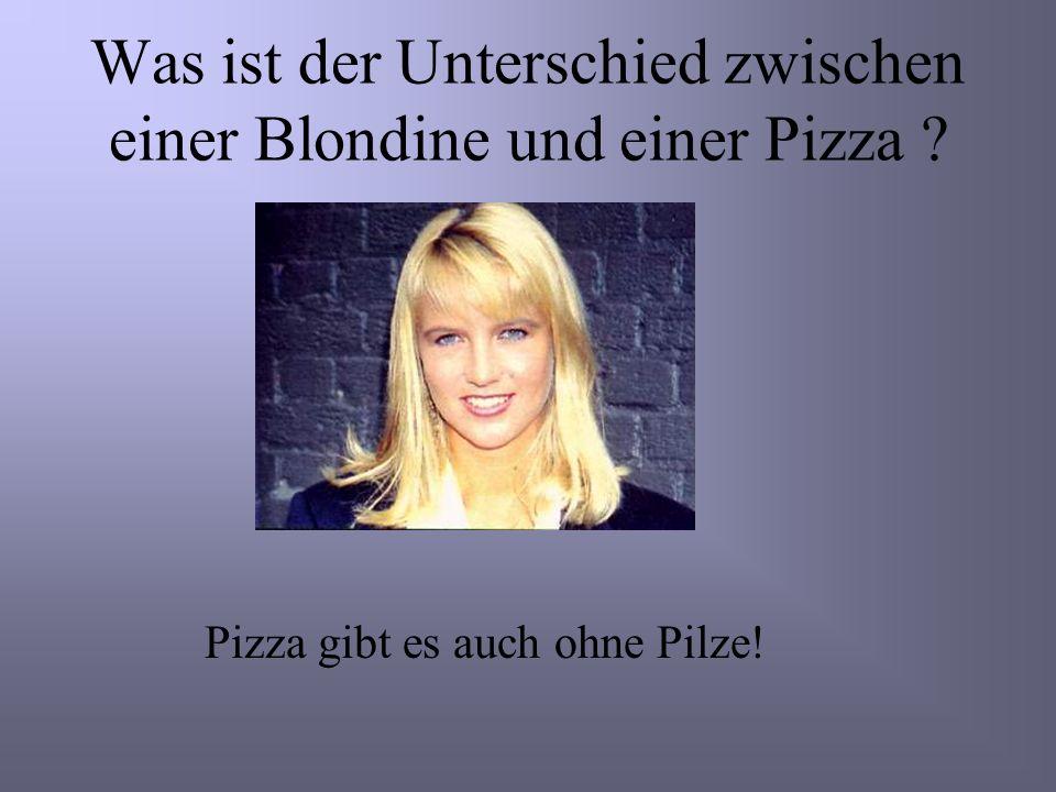Was ist der Unterschied zwischen einer Blondine und einer Pizza