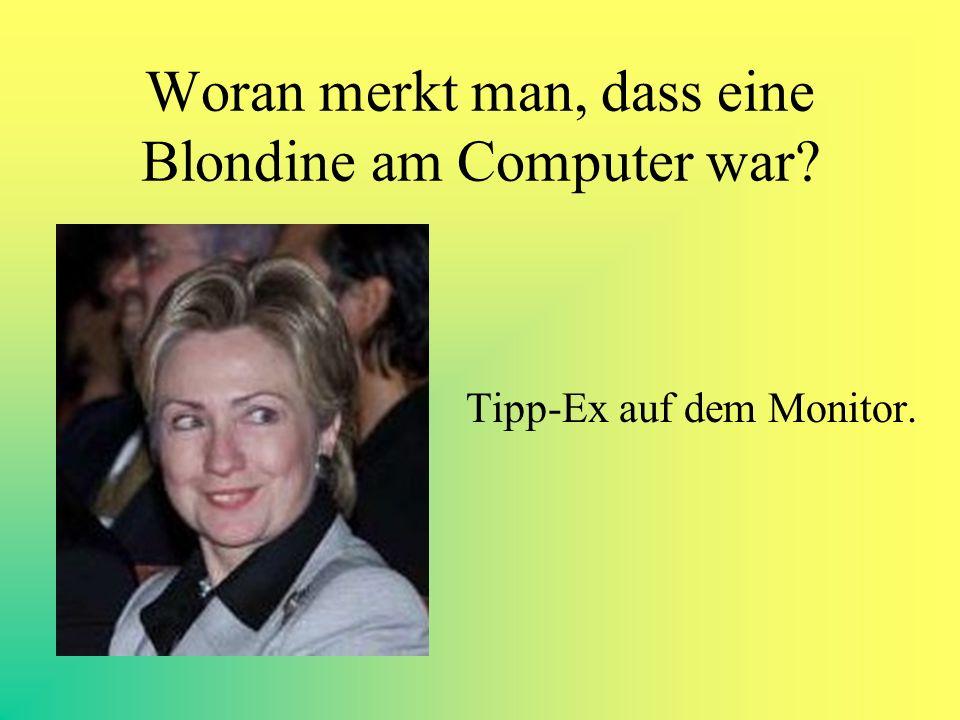 Woran merkt man, dass eine Blondine am Computer war