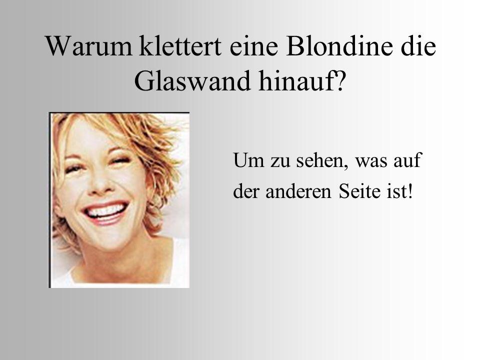 Warum klettert eine Blondine die Glaswand hinauf