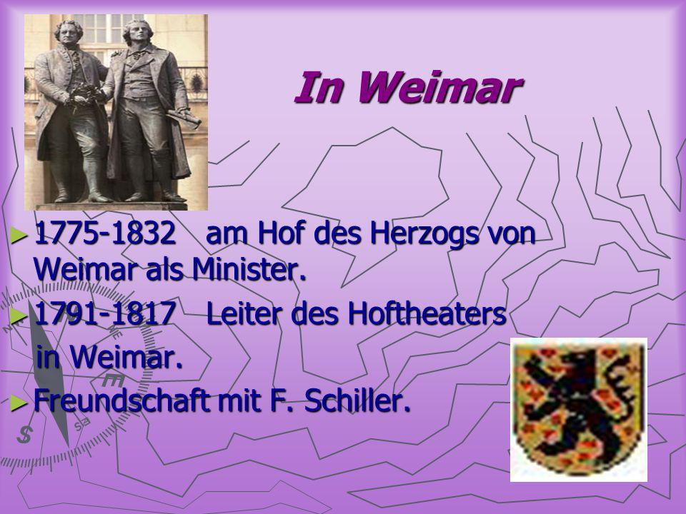 In Weimar 1775-1832 am Hof des Herzogs von Weimar als Minister.