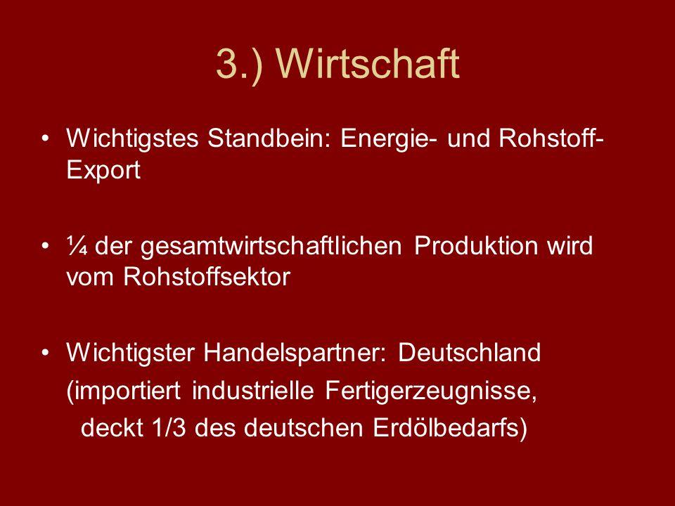 3.) Wirtschaft Wichtigstes Standbein: Energie- und Rohstoff- Export