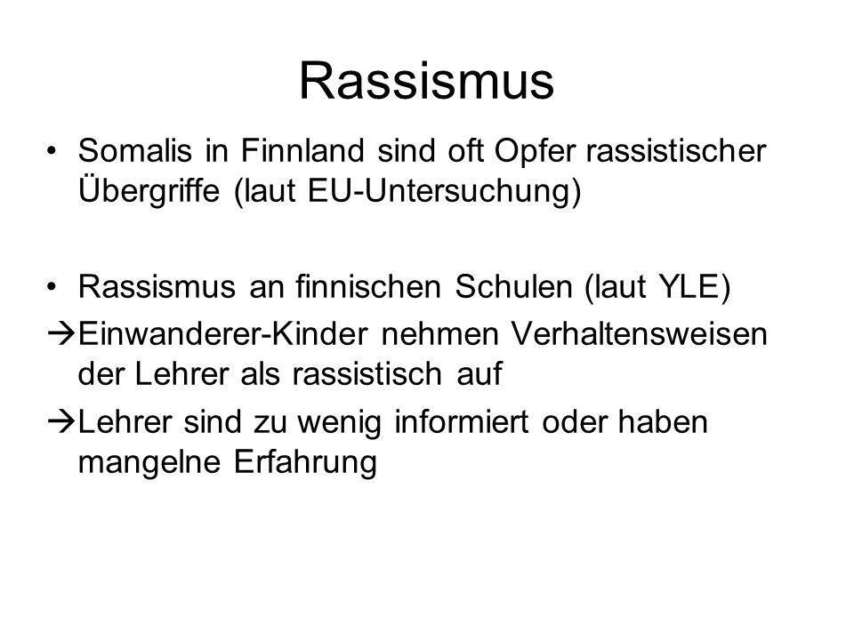 Rassismus Somalis in Finnland sind oft Opfer rassistischer Übergriffe (laut EU-Untersuchung) Rassismus an finnischen Schulen (laut YLE)