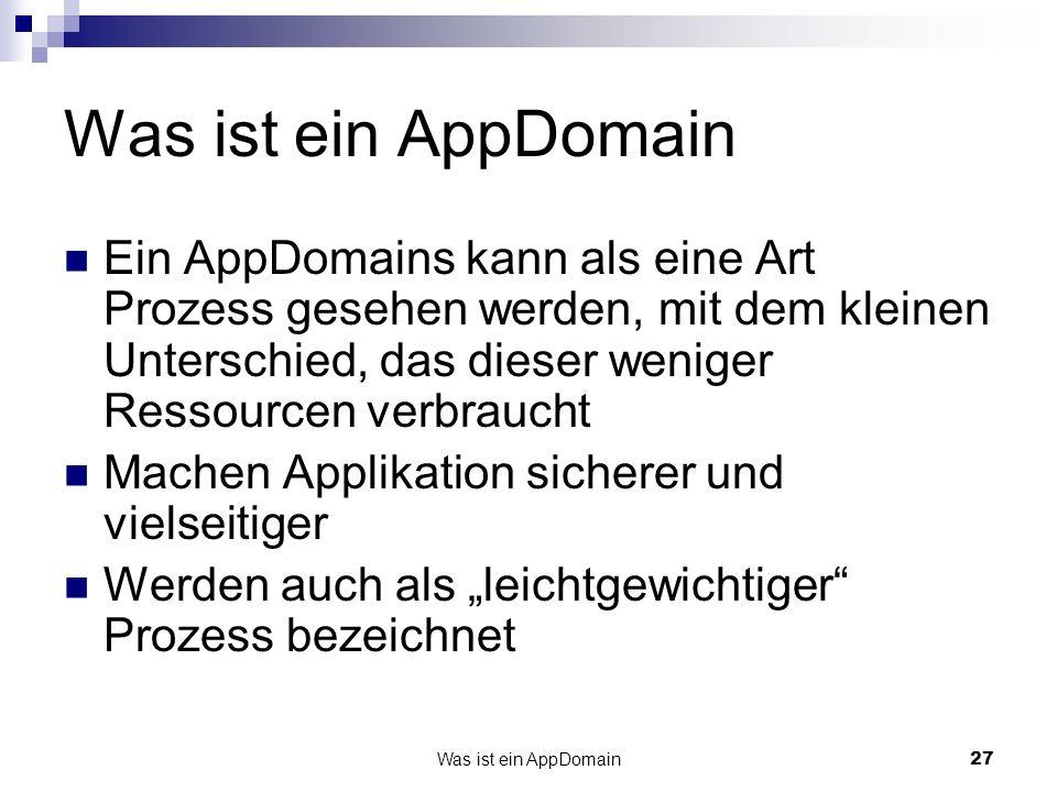 Was ist ein AppDomain Ein AppDomains kann als eine Art Prozess gesehen werden, mit dem kleinen Unterschied, das dieser weniger Ressourcen verbraucht.