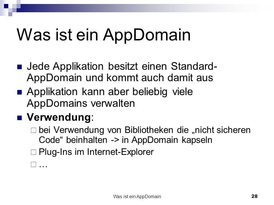 Was ist ein AppDomain Jede Applikation besitzt einen Standard-AppDomain und kommt auch damit aus.